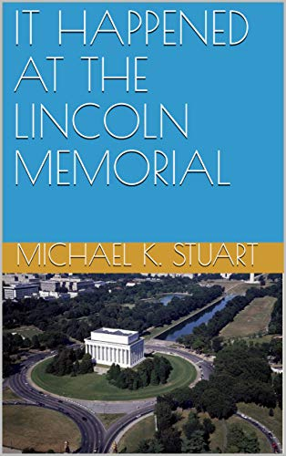 IT HAPPENED AT THE LINCOLN MEMORIAL (English Edition)