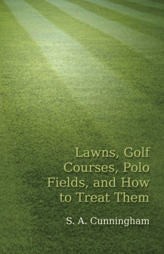 Lawns, Golf Courses, Polo Fields, and How to Treat Them by S. A. Cunningham (2016-05-17) par S. A. Cunningham