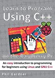 Learn to Program Using C++ on the Raspberry Pi: An easy introduction to programming for beginners using Linux and GNU C+