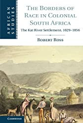 The Borders of Race in Colonial South Africa: The Kat River Settlement, 1829-1856 (African Studies)