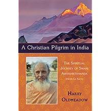 A Christian Pilgrim in India: The Spiritual Journey of Swami Abhishiktananda (Henri Le Saux)
