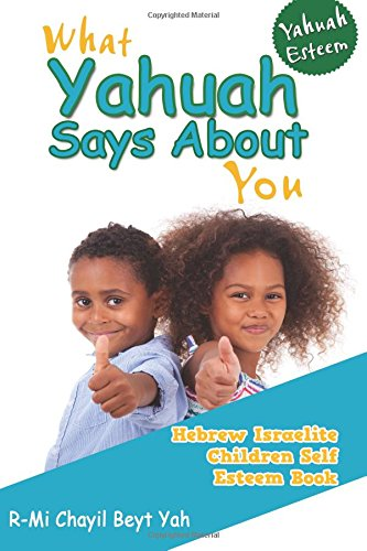 Yahuah YHWH Esteem: What Yahuah YHWH Says About You: Hebrew Israelite Children Self Esteem Book por R-Mi Chayil Beyt Yah Minniefield