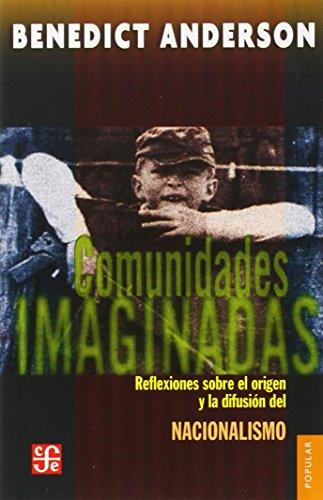Comunidades Imaginadas. Reflexion Sobre El Origen Y La Difusion Del Nacionalismo