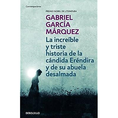 LA INCREIBLE Y TRISTE HISTORIA DE LA CANDIDA ERENDIRA Y DE SU ABUELA DESALMADA