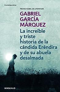 La increíble y triste historia de la cándida Eréndira y de su abuela desalmada par Gabriel García Márquez