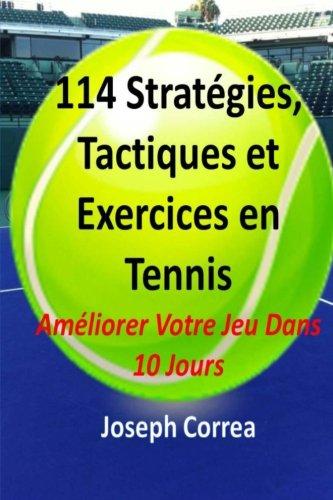 114 Strategies, Tactiques, Et Exercices En Tennis: Ameliorer Votre Jeu Dans 10 Jours par Joseph Correa