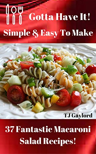 Gotta Have It Simple & Easy To Make 37 Fantastic Macaroni Salad Recipes! (English Edition)