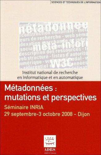 Métadonnées : mutations et perspectives : Séminaire INRIA, 29 septembre-3 octobre 2008, Dijon