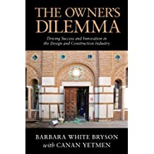 The Owner's Dilemma: Driving Success and Innovation in the Design and Construction Industry (English Edition)