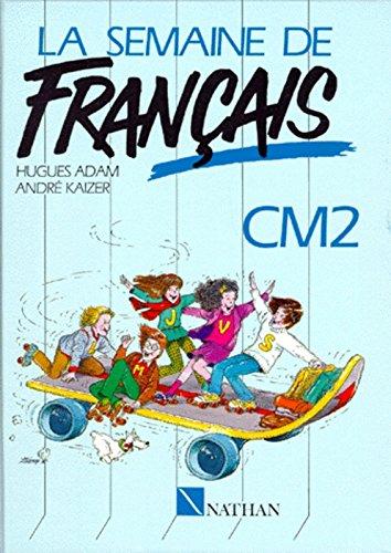 La semaine de français CM2 par Hugues Adam, André Kaizer