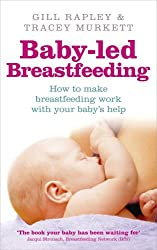 Baby-led Breastfeeding: How to make breastfeeding work - with your baby's help by Gill Rapley (2012-05-03)