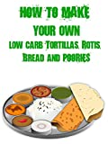 How to Make Your Own Low Carb Tortillas, Rotis, Bread and Poories [OV]