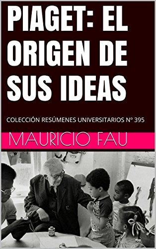 piaget-el-origen-de-sus-ideas-coleccin-resmenes-universitarios-n-395