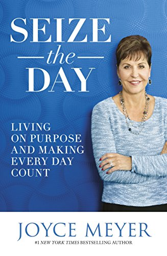 Seize the Day: Living on Purpose and Making Every Day Count (English Edition)