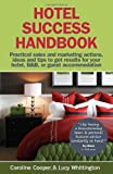 Hotel Success Handbook - Practical Sales and Marketing Ideas, Actions, and Tips to Get Results for Your Small Hotel, B&b, or Guest Accommodation.