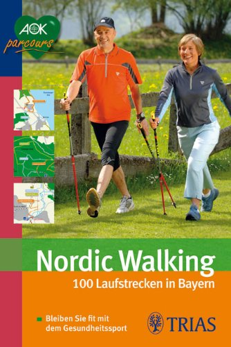 Preisvergleich Produktbild Nordic Walking: 100 Laufstrecken in Bayern: Bleiben Sie fit mit dem Gesundheitssport