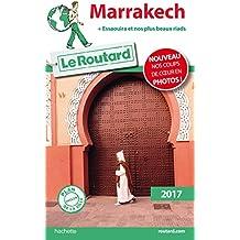 Guide du Routard Marrakech (+ Essaouira et nos plus beaux riads) 2017