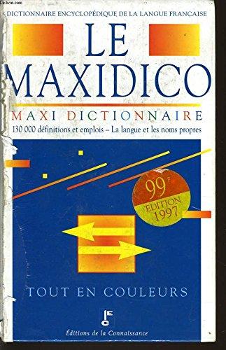 LE MAXIDICO le maxi dictionnaire 130 000 définitions et emplois - la langue et les noms propres