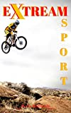 Extreme Sport :Extreme Sports Popular Outdoor Adventures Dangerous: You must do it activities  perceived as having a high level of danger.very dangerous and exciting. (English Edition)