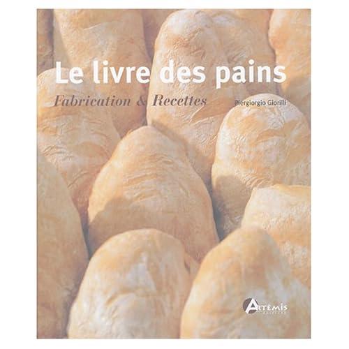 Le livre des pains : Fabrication & Recettes