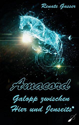 Amacord - Galopp zwischen Hier und Jenseits: Eine wahre Geschichte einer tiefen Verbindung, gelebt in dieser Welt und im Jenseits von Renate Gasser (1. Februar 2015) Broschiert (Im Galopp Die Welt)