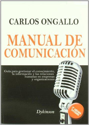 Manual de Comunicaci¢n: Gu¡a para gestionar el conocimiento, la infiormaci¢n y las relaciones humanas en empresas y organizaciones