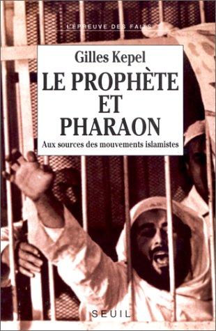 Le Prophète et Pharaon : Aux sources des mouvements islamistes