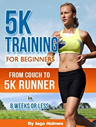 5K Training For Beginners - From Couch To 5k Runner In 8 Weeks Or Less (English Edition)