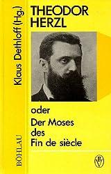Theodor Herzl, oder, Der Moses des Fin de siècle (Monographien zur österreichischen Kultur- und Geistesgeschichte)