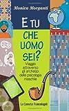 Scarica Libro E tu che uomo sei Viaggio attraverso gli archetipi della psicologia maschile (PDF,EPUB,MOBI) Online Italiano Gratis