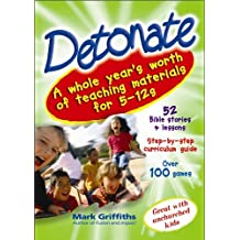 Detonate: A Whole Year's Worth of Teaching Material for 5-12s: A Whole Year's Worth of Teaching Materials for 5-12's