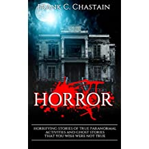 Horror: Horrifying Stories of True Paranormal activities and Ghost Stories That You Wish Were Not True! (English Edition)