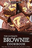 The Ultimate Brownie Cookbook: The Best Brownie Recipes Known to Man (English Edition)