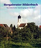 Bergatreuter Bilderbuch: Ein historischer Spaziergang durchs Dorf - Paul Sägmüller