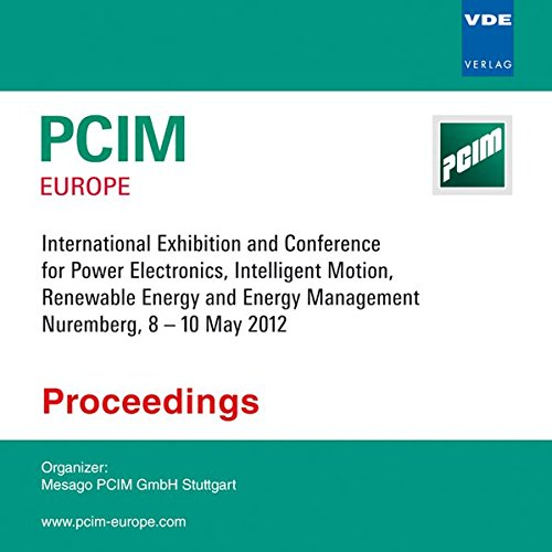PCIM Europe 2012: International Exhibition and Conference for Power Electronics, Intelligent Motion, Renewable Energy and Energy Management Nuremberg, 8 - 10 May 2012, Proceedings
