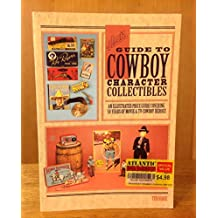 Hake's Guide to Cowboy Character Collectibles: An Illustrated Price Guide Covering 50 Years of Movie & TV Cowboy Heroes