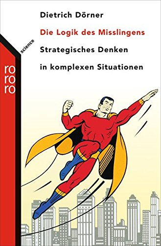 an analysis of the logic of failure proposed by dietrich dorner How to avoid failure and get a successful brand result another good place to start is to read dietrich dorner's book on failure the logic of failure will.