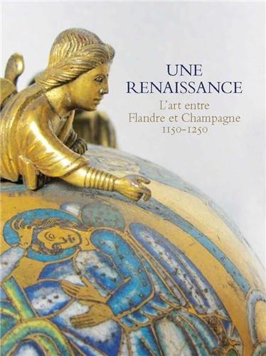 Une renaissance : L'art entre Flandre et Champagne 1150-1250 par Thierry Magnier, Collectif