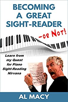 Becoming a Great Sight-Reader -- or Not! Learn from my Quest for Piano Sight-Reading Nirvana (English Edition) par [Macy, Al]