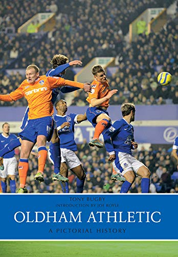 Oldham Athletic A Pictorial History por Tony Bugby