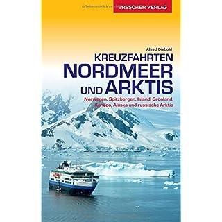 Reiseführer Kreuzfahrten Nordmeer und Arktis: Norwegen, Spitzbergen, Island, Grönland, Kanada, Alaska und russische Arktis (Trescher-Reihe Reisen)