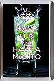 Kühlschrankmagnet Have Fun Have A Mojito