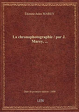 Etienne Jules Marey - La chronophotographie / par J.