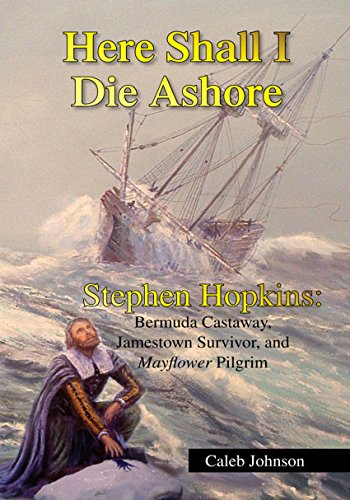 Here Shall I Die Ashore: Stephen Hopkins: Bermuda Castaway, Jamestown Survivor, and Mayflower Pilgrim. (English Edition) Survivor-batterie