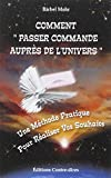 """Comment """"Passer commande auprès de l'Univers"""" - Une Méthode Pratique Pour Réaliser Vos Souhaits"""