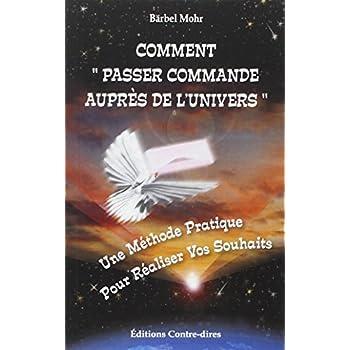 Comment 'Passer commande auprès de l'Univers' - Une Méthode Pratique Pour Réaliser Vos Souhaits