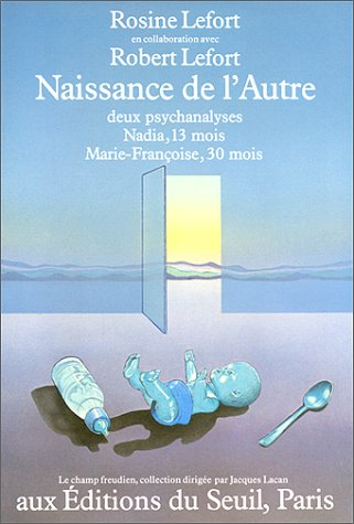 Naissance de l'Autre : Deux psychanalyses, Nadia (13 mois) et Marie-Françoise (30 mois)