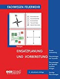 Einsatzplanung und -vorbereitung: Einsatzvorbereitung - Planunterlagen der Feuerwehr - Planunterlagen der Betreiber baulicher Anlagen - Sonstige Planunterlagen (Fachwissen Feuerwehr)