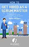 Produkt-Bild: How to Get Hired as a Scrum Master: From Job Ads to Your Trial Day ? Learn How to Pick the Right Employer or Client (Age of Product Book 2) (English Edition)