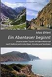 Ein Abenteuer beginnt: Unsere ersten Touren mit dem Motorrad nach Südtirol und die Alpen, Korsika und Sardinien - auf 150 Seiten mit vielen Bildern als Farb-Edition